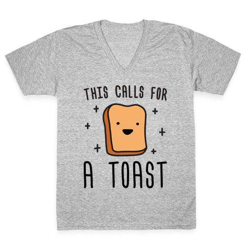 This Calls For A Toast V-Neck Tee Shirt