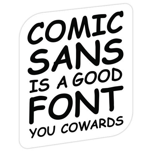 Comic Sans Is a Good Font You Cowards Die Cut Sticker