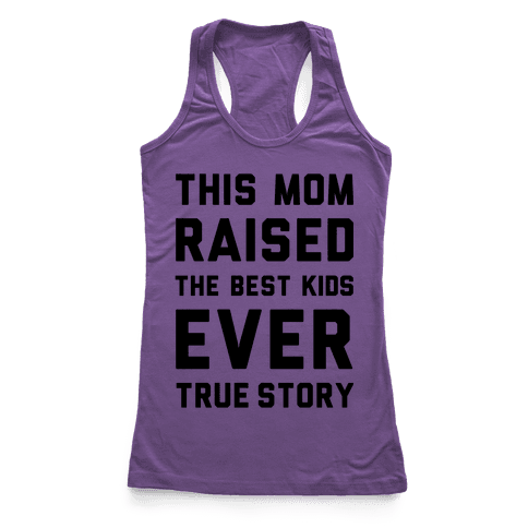 This Mom Raised The Best Kids Ever True Story Racerback Tank Top