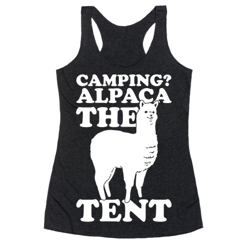 Camping? Alpaca The Tent Racerback Tank Top