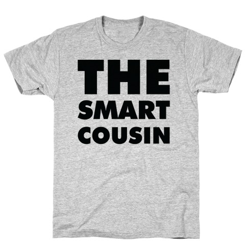 The Smart Cousin T-Shirt