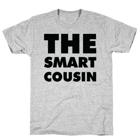 The Smart Cousin Mens T-Shirt