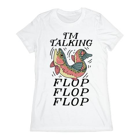 I'm Talking FLOP FLOP FLOP Womens T-Shirt