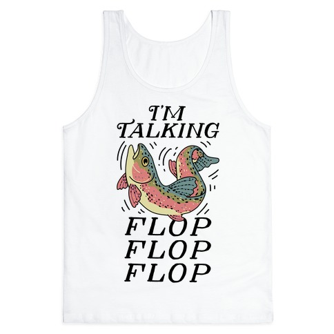 I'm Talking FLOP FLOP FLOP Tank Top