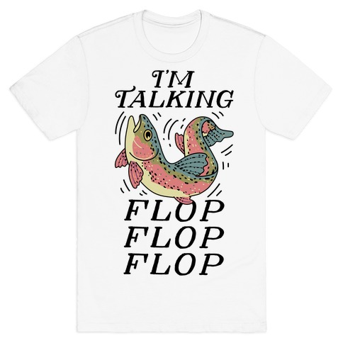 I'm Talking FLOP FLOP FLOP T-Shirt