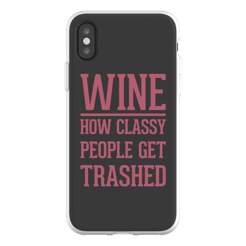 Wine How Classy People Get Trashed Phone Flexi-Case