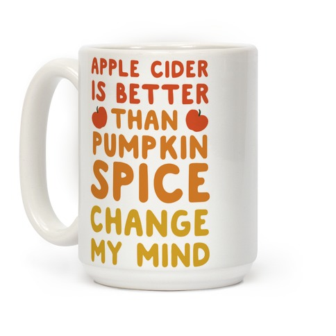 Apple Cider is Better Than Pumpkin Spice Coffee Mug