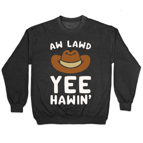 Aw Lawd Yee Hawin' White Print Pullover