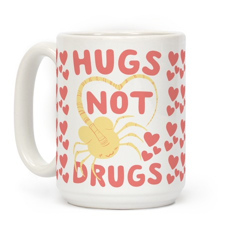 Hugs Not Drugs - Facehugger Coffee Mug