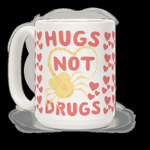 Hugs Not Drugs - Facehugger Coffee Mug