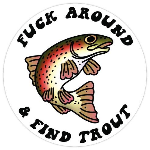 F*** Around And Find Trout Die Cut Sticker