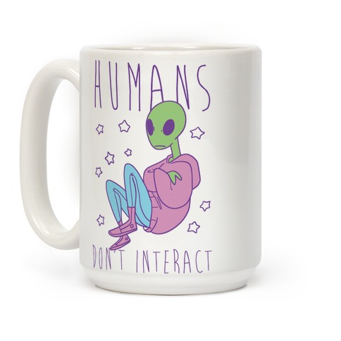 Humans, Don't Interact - Alien Coffee Mug