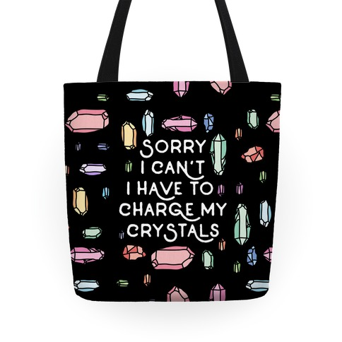 Sorry I Can't I Have To Charge My Crystals Tote