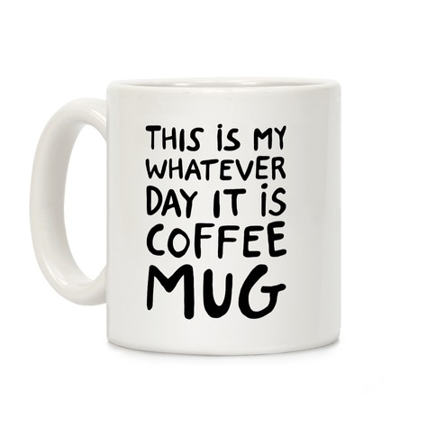 This Is My Whatever Day It Is Coffee Mug Coffee Mug