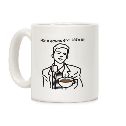 Never Gonna Give Brew Up Coffee Coffee Mug