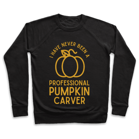 I Have Never Been a Professional Pumpkin Carver Pullover