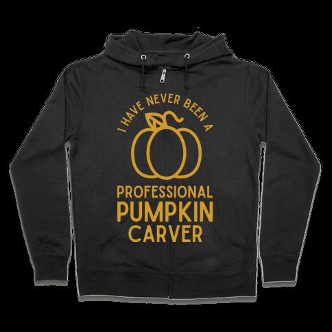 I Have Never Been a Professional Pumpkin Carver Zip Hoodie