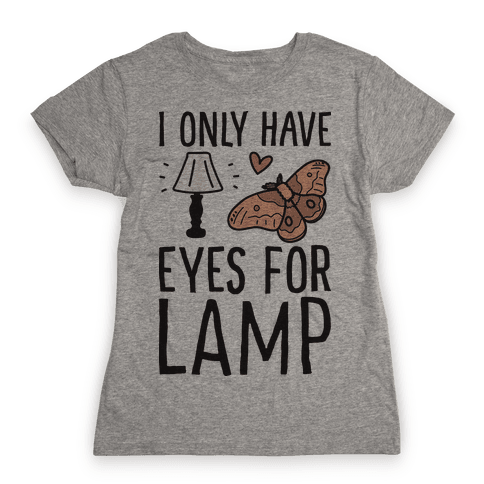 I Only Have Eyes For Lamp Womens T-Shirt