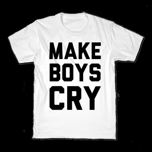 Make Boys Cry Kids T-Shirt