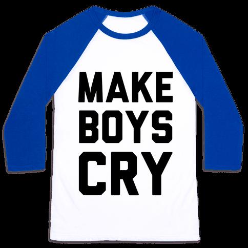 Make Boys Cry Baseball Tee