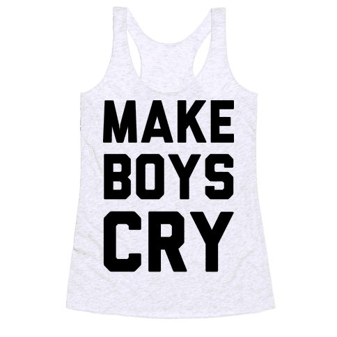 Make Boys Cry Racerback Tank Top