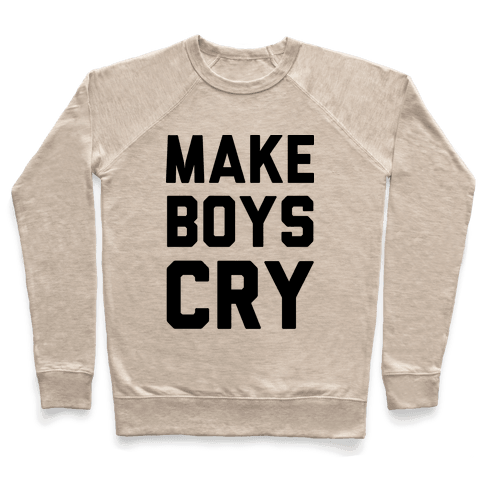 Make Boys Cry Pullover