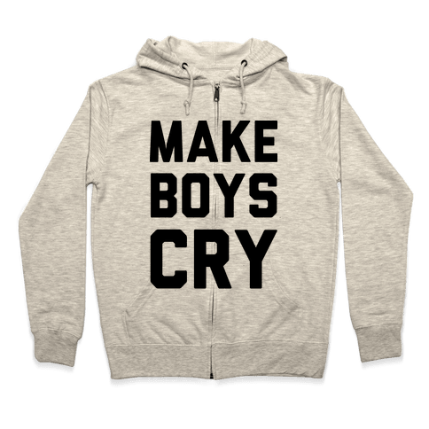 Make Boys Cry Zip Hoodie
