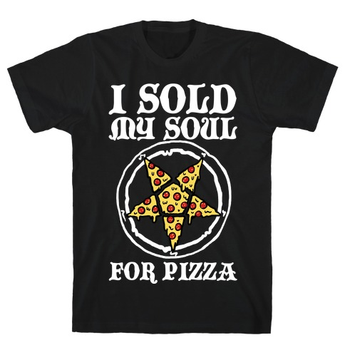 I Sold My Soul For Pizza T-Shirt