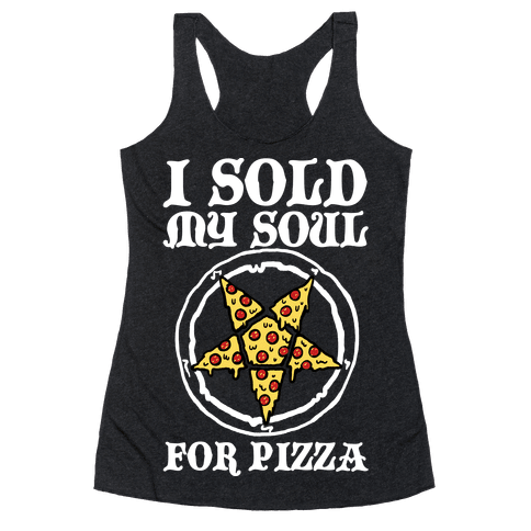 I Sold My Soul For Pizza Racerback Tank Top