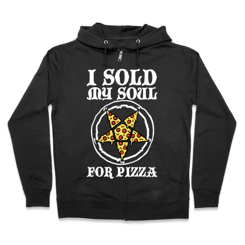 I Sold My Soul For Pizza Zip Hoodie
