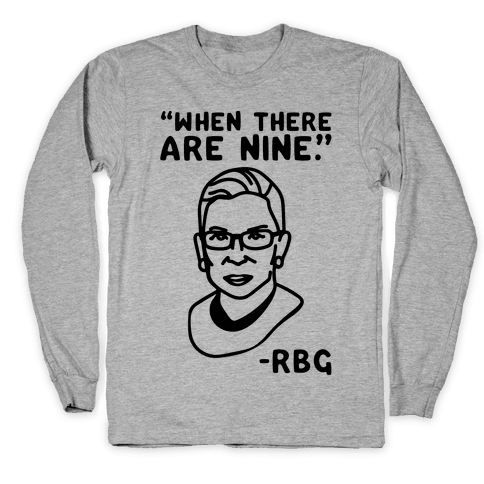 When There Are Nine RBG Long Sleeve T-Shirt