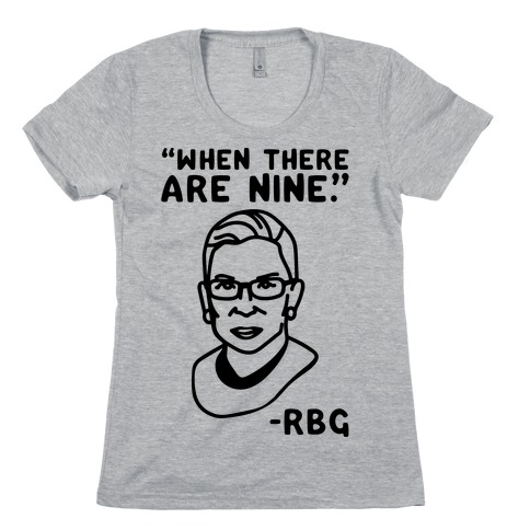 When There Are Nine RBG Womens T-Shirt