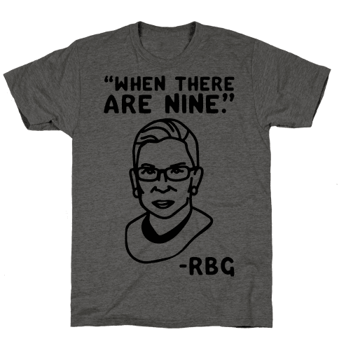 When There Are Nine RBG  Mens T-Shirt