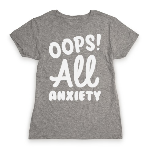 Oops! All Anxiety Womens T-Shirt