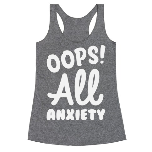 Oops! All Anxiety Racerback Tank Top