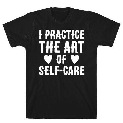 I Practice The Art of Self-Care White Print Mens T-Shirt