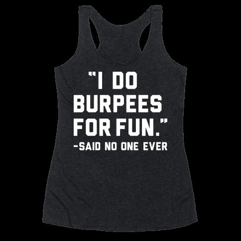 I Do Burpees For Fun Said No One Ever Racerback Tank Top