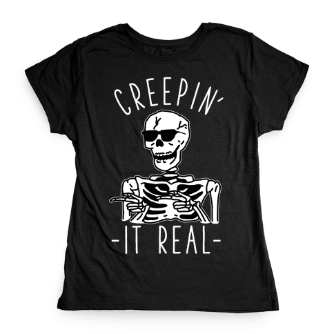 Creepin' It Real Skeleton  Womens T-Shirt