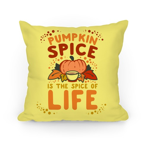 Pumpkin Spice is the Spice of Life Pillow