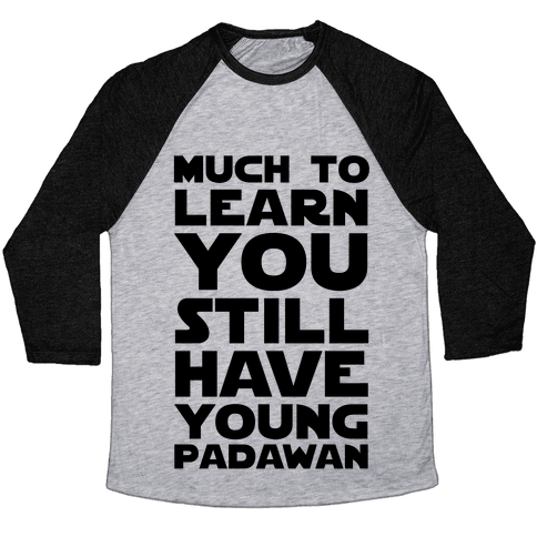 Much To Learn You Still Have Young Padawan Baseball Tee