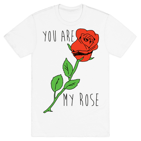 You Are My Rose Mens T-Shirt