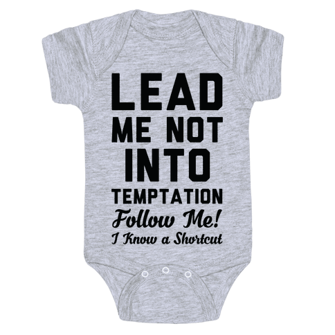 Lead Me Not Into Temptation Follow Me I Know a Shortcut Baby One-Piece