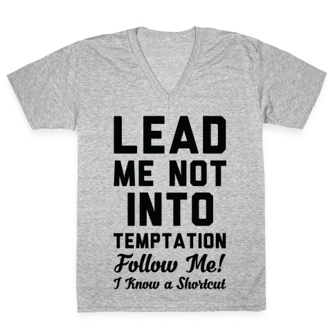 Lead Me Not Into Temptation Follow Me I Know a Shortcut V-Neck Tee Shirt