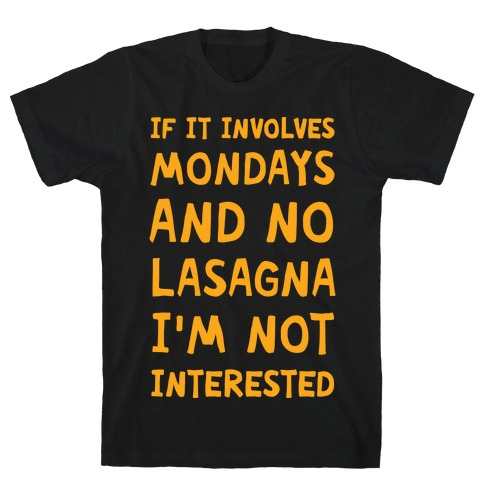 If It Involves Mondays And No Lasagna I'm Not Interested T-Shirt