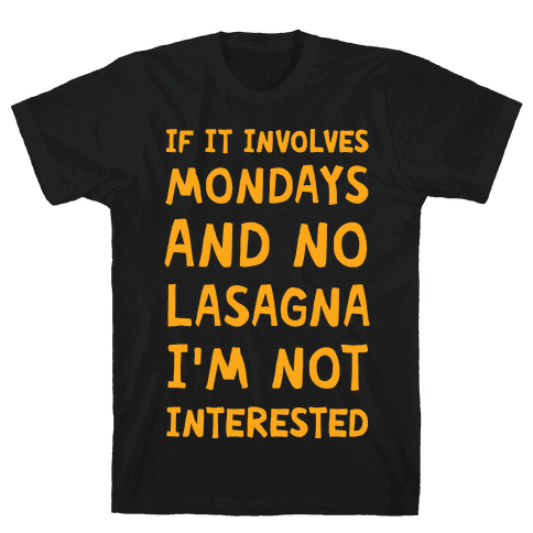 If It Involves Mondays And No Lasagna I'm Not Interested Mens T-Shirt