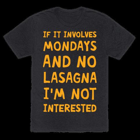 If It Involves Mondays And No Lasagna I'm Not Interested Mens T-Shirt