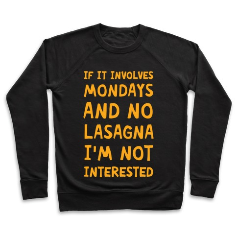 If It Involves Mondays And No Lasagna I'm Not Interested Pullover