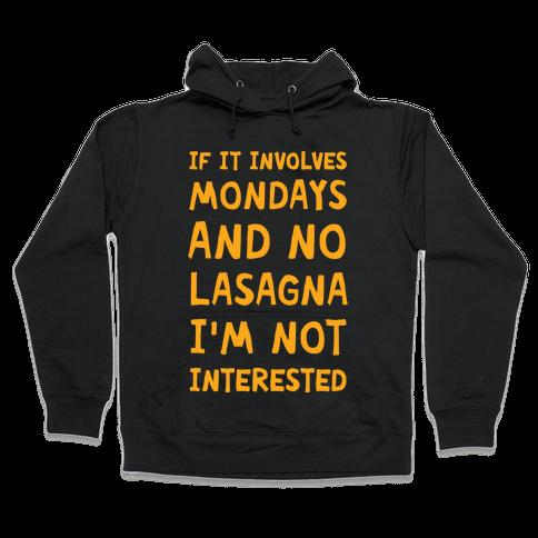If It Involves Mondays And No Lasagna I'm Not Interested Hooded Sweatshirt