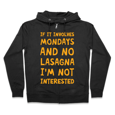 If It Involves Mondays And No Lasagna I'm Not Interested Zip Hoodie