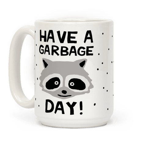 Have A Garbage Day Raccoon Coffee Mug